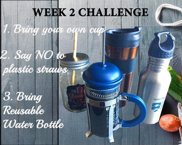 WEEK 2 CHALLENGE - BRING YOUR OWN CUP - BRING REUSABLE BOTTLE WATER - SAY NO TO PLASTIC STRAW