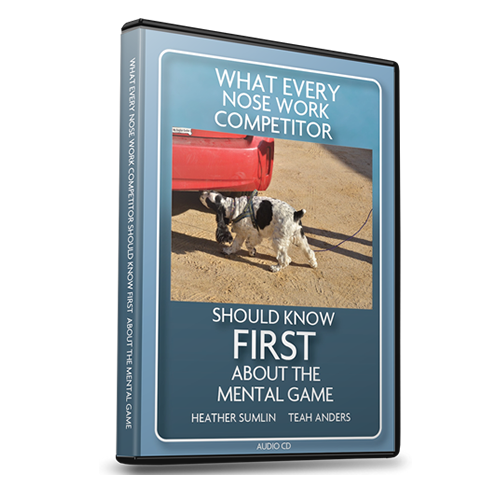 What Every Nose Work Competitor Should Know FIRST About the Mental Game