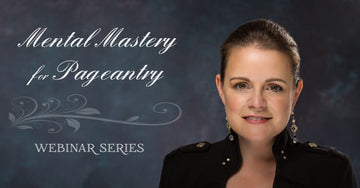 MENTAL MASTERY FOR PAGEANTRY WEBINAR SERIES - THREE PART SERIES