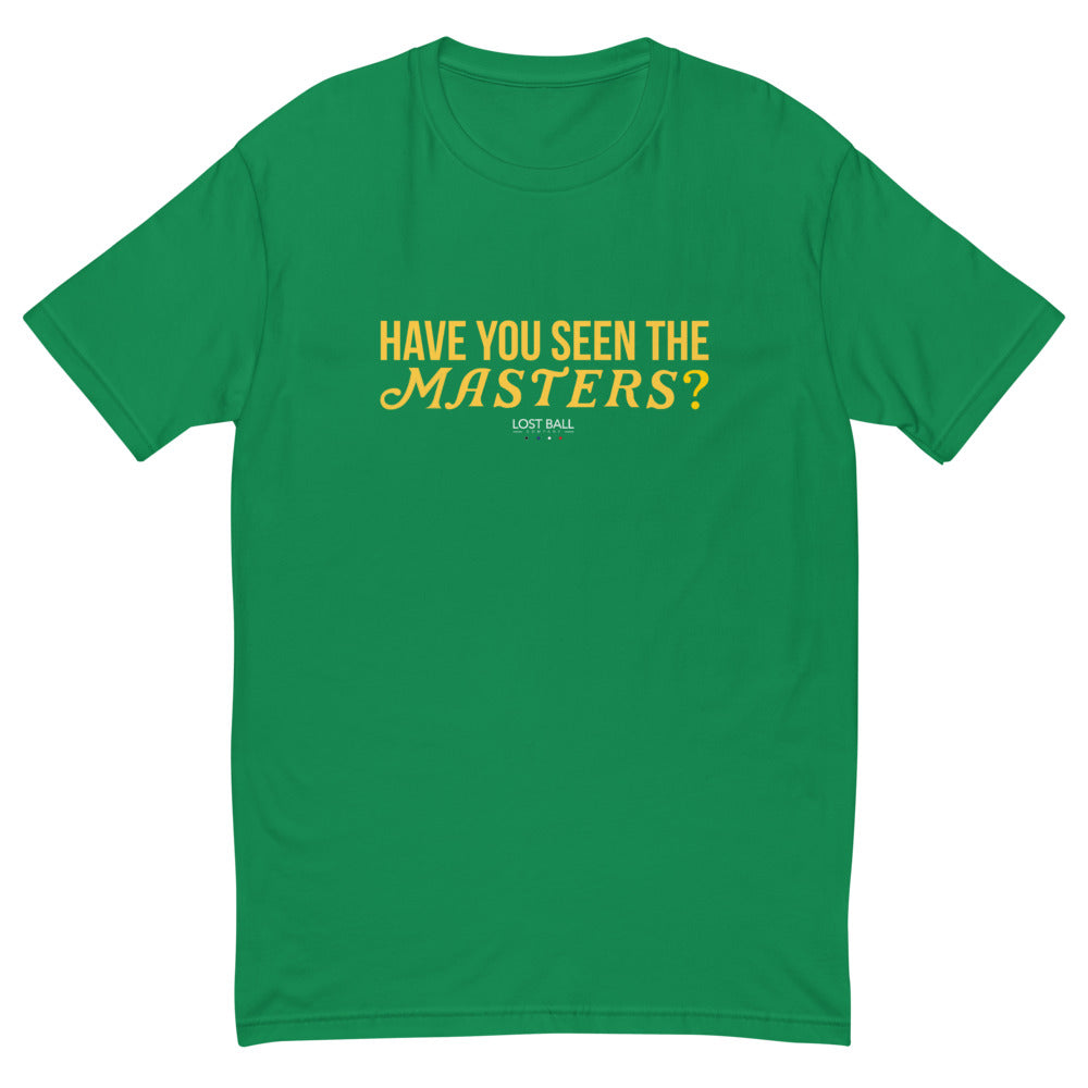 Have You Seen The Masters? T-Shirt