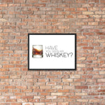 Have You Seen My Whiskey? Framed Poster