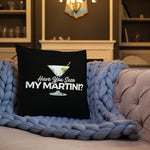 Have You Seen My Martini? Premium Black Throw Pillow