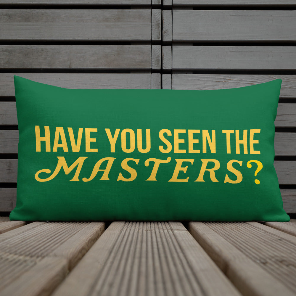 Have You Seen The Masters? Premium Throw Pillow