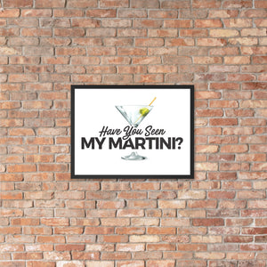 Have You Seen My Martini? Framed Poster