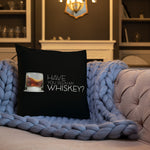 Have You Seen My Whiskey? Premium Black Throw Pillow