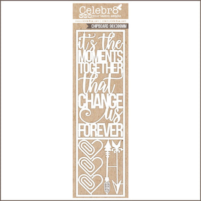 Celebr8 Matt Board - It's the Moments Together that change us Forever