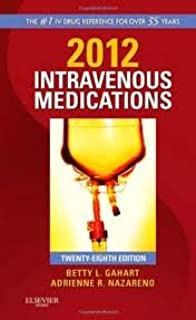 2012 Intravenous Medications, 28th edition by Betty Gahart and Adrienne Nazareno (new)
