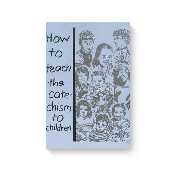 How to Teach the Catechism to Children by Joyce Horton
