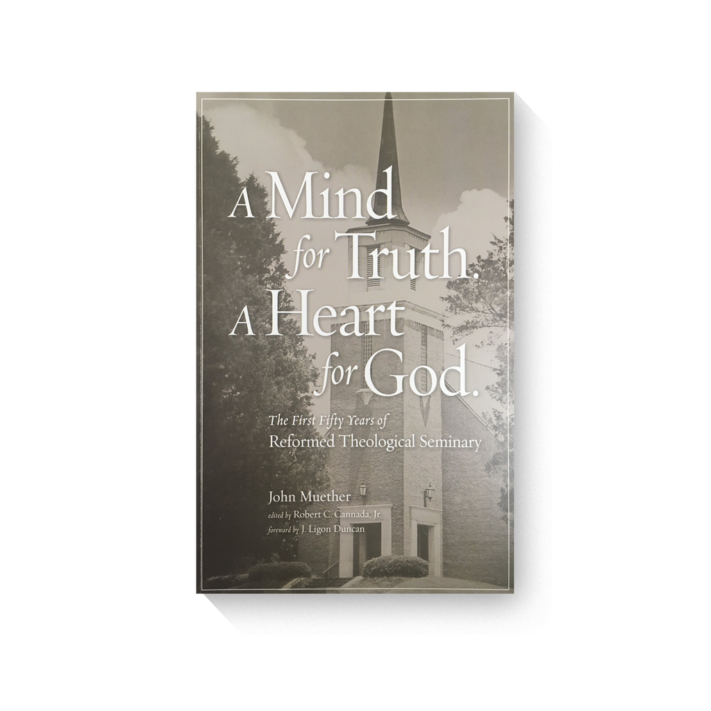 A Mind for Truth. A Heart for God: The First Fifty Years of Reformed Theological Seminary