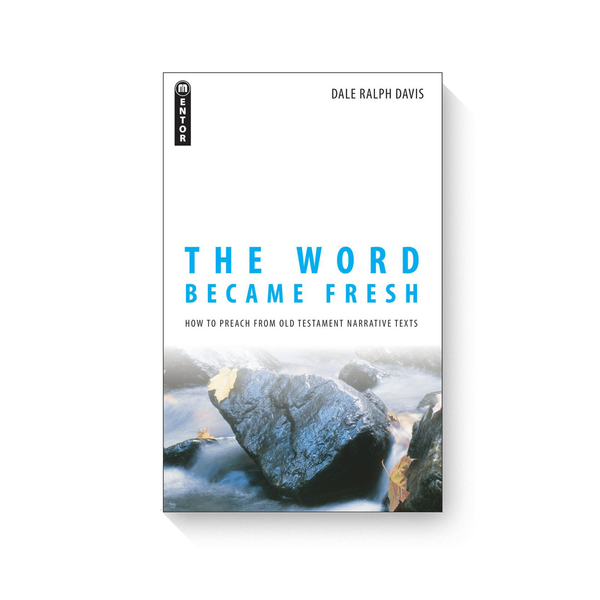 Word Became Fresh, The: How to Preach from Old Testament Narrative Texts
