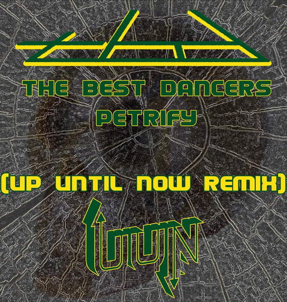The Best Dancers - Petrify (Up Until Now Remix)