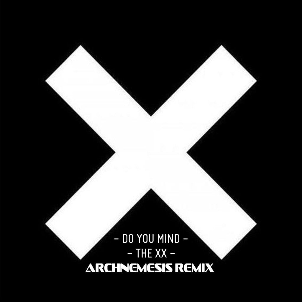 Do You Mind - The XX (Archnemesis Remix)
