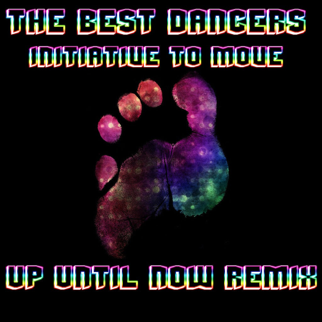 The Best Dancers - Initiative To Move (Up Until Now Official Remix)