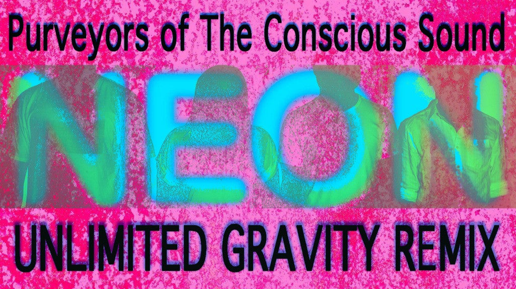 Purveyors of The Conscious Sound - Neon (Unlimited Gravity Remix)