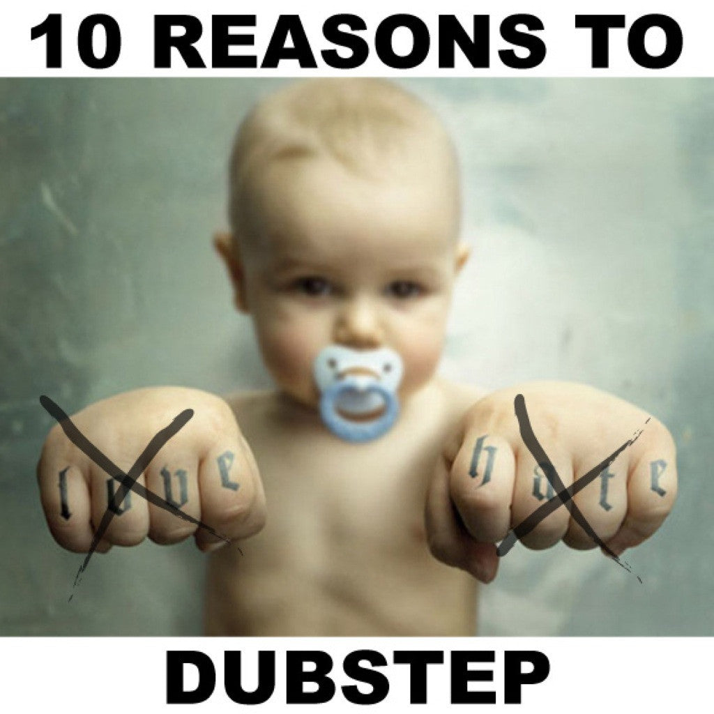10 reason to love hate dubstep