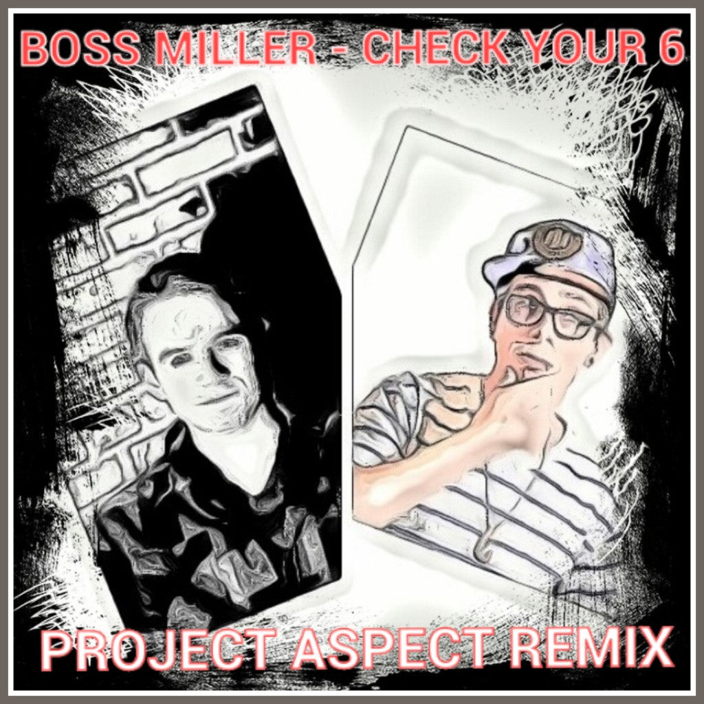 Boss Miller - Check your 6 (ProJect Aspect Remix)