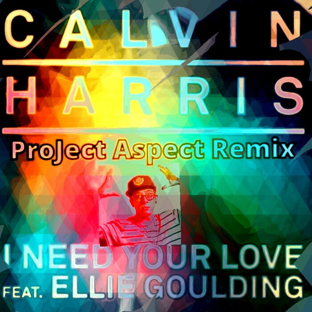 Calvin Harris ft. Ellie Goulding - I Need Your Love (ProJect Aspect Remix)