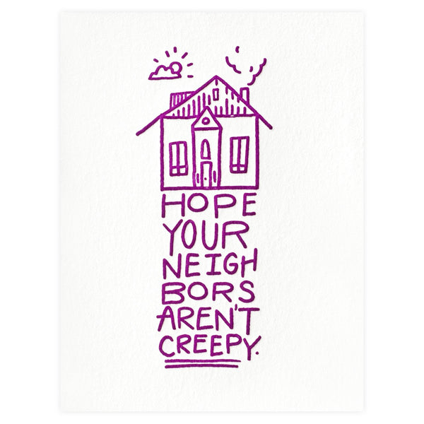 Hope Your Neighbors Aren't Creepy New Home Card By Bench Pressed