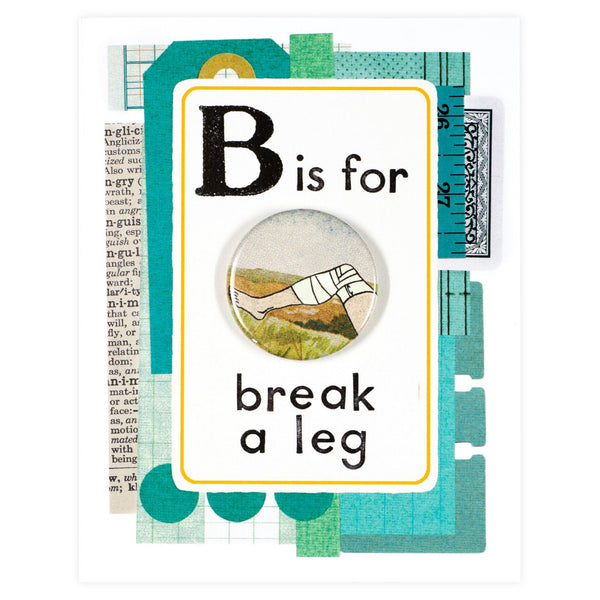 Break A Leg Button Pin Card By Regional Assembly of Text