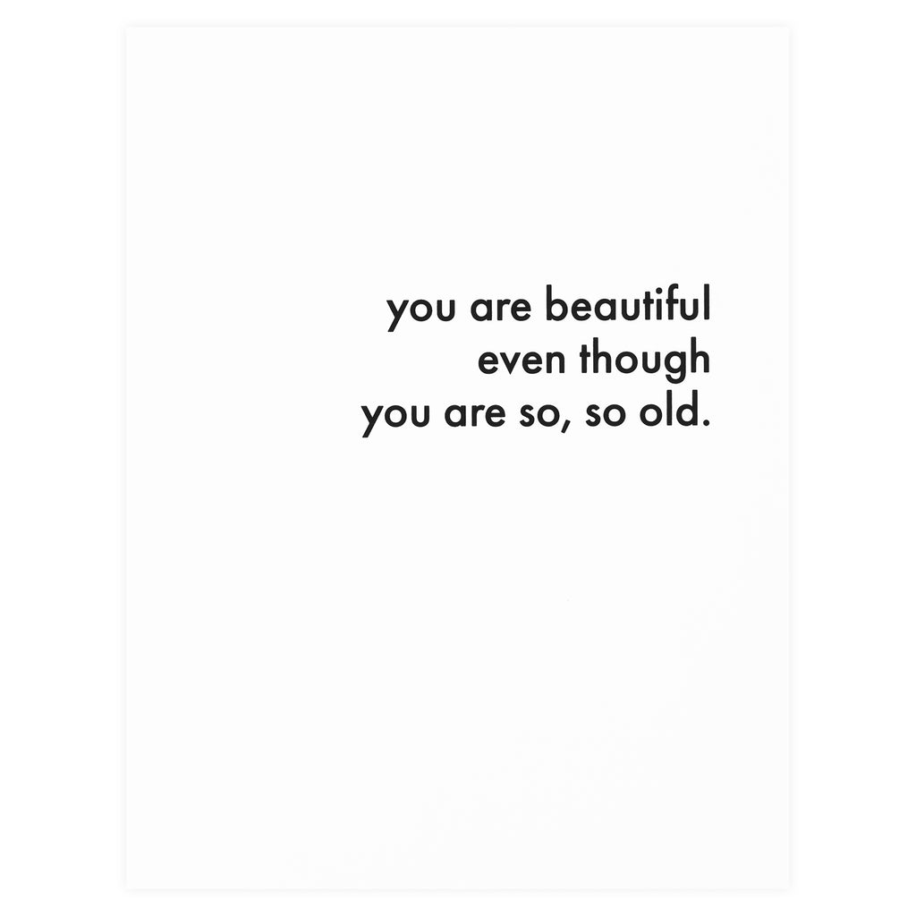 Cult Paper You Are Beautiful Even Though You Are So, So Old Birthday Card - GREER Chicago Online Stationery Shop
