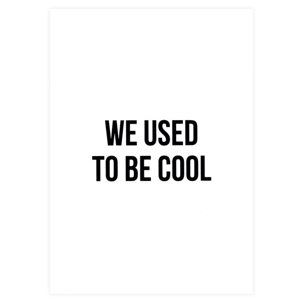 Cult Paper We Used to be Cool Greeting Card - GREER Chicago Online Stationery Shop