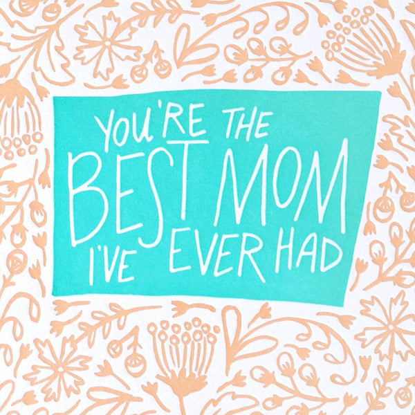 You're the Best Mom I've Ever Had Mother's Day Card