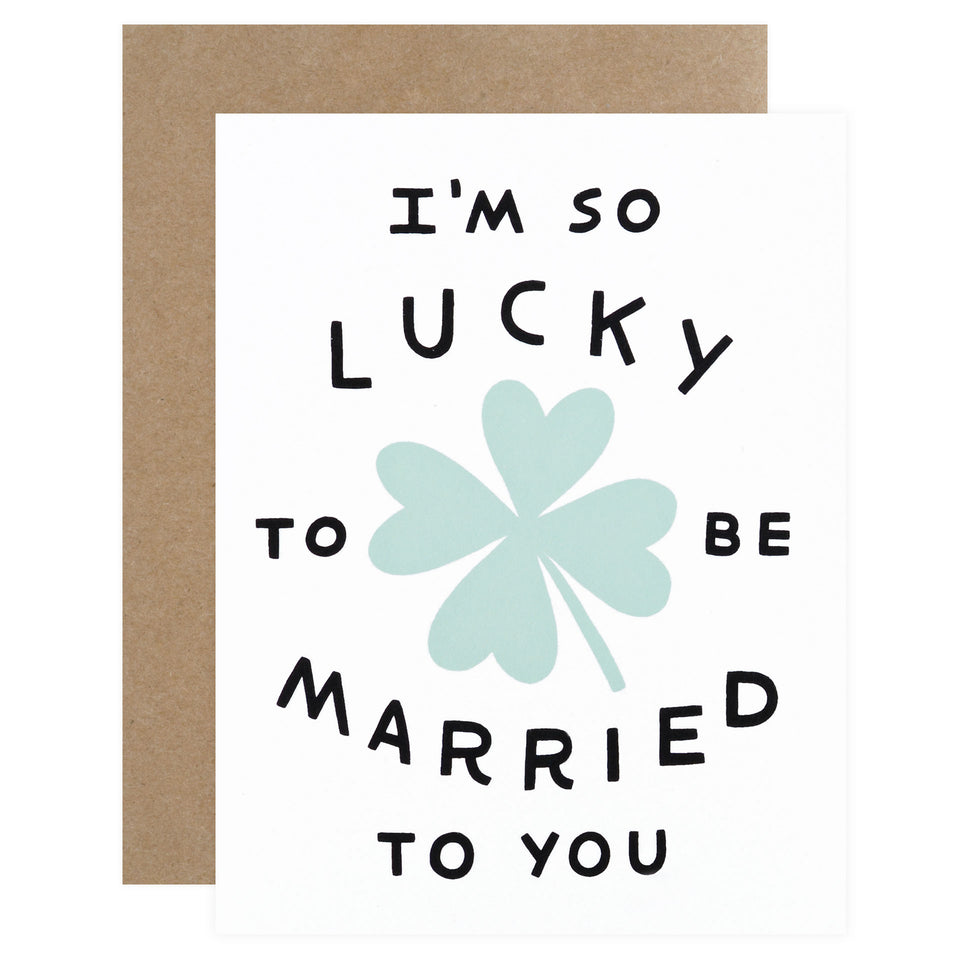 Worthwhile Paper Lucky to be Married to You Greeting Card