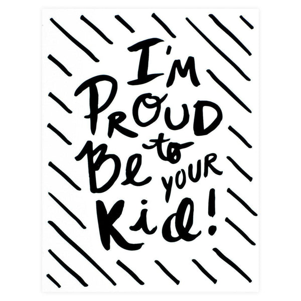 Proud To Be Your Kid Greeting Card By The Paper Cub