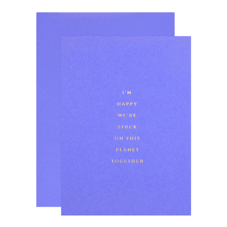 The Social Type Happy We're Stuck On This Planet Together Greeting Card