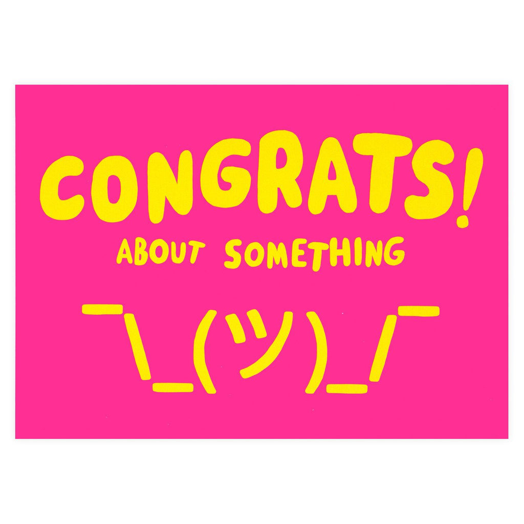 Congrats! About Something ¯\_(ツ)_/¯ Greeting Card By Will Bryant