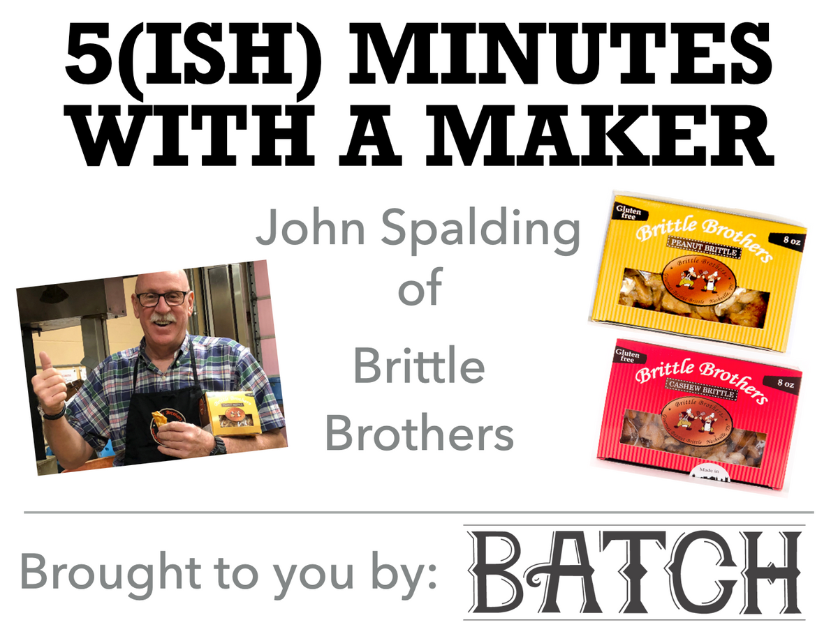 5(ish) Minutes with a Maker - Brittle Brothers