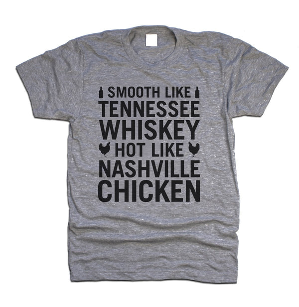 Smooth Like Tennessee Whiskey Hot Like Nashville Chicken TShirt