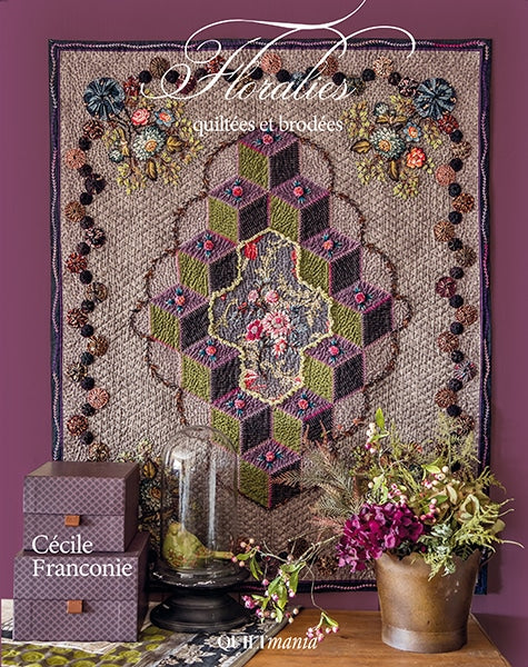 Quilted and Embroidered Floralies Book from Quiltmania Editions. By Cecile Franconie (FLORALIES Quiltees et Brodees)