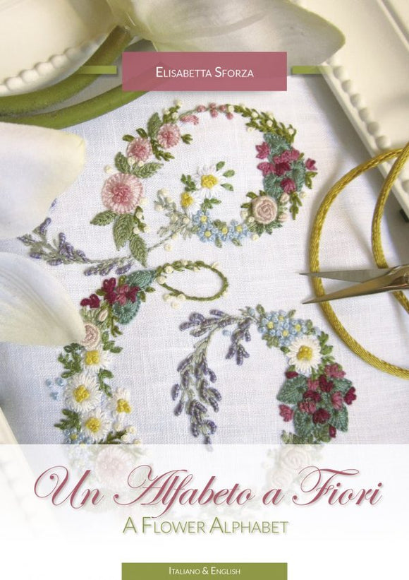 A Flower Alphabet / Un Alfabeto il Fiori Embroidery Book by Elisabetta Sforza from Italy