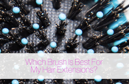 Which Brush Is Best For My Hair Extensions?