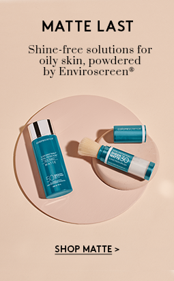 Matte Last. Shine-free solutions for oily skin, powdered by Enviroscreen®. Shop Matte