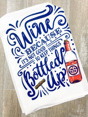 'Wine Because It's Not Good To Keep Things Bottled Up' Printed Dish Towel by Simply Southern