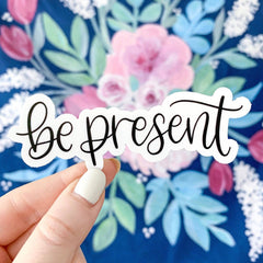 'Be Present' Sticker