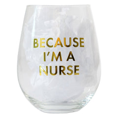 'Because I'm a Nurse' Stemless Wine Glass