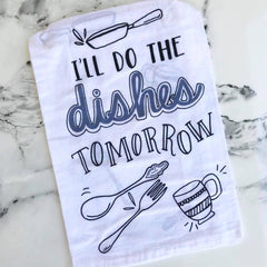 Ill do the the dishes tomorrow kitchen towel