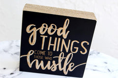 good things come to those who hustle box sign