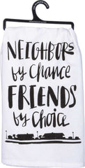 'Neighbors by Chance Friends by Choice' Kitchen Towel by PBK