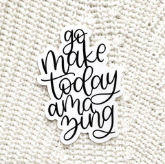 'Go Make Today Amazing' Sticker