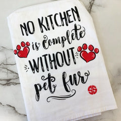 'No Kitchen Is Complete Without Pet Fur' Dish Towel by Simply Southern