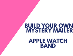 BUILD YOUR OWN MYSTERY MAILER - Apple Watch Band