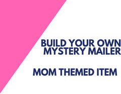BUILD YOUR OWN MYSTERY MAILER - Mom Themed Item