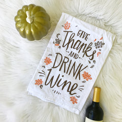 'Give Thanks and Drink Wine' Kitchen Towel by PBK