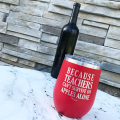 'Because Teachers Can't Survive on Apples Alone' Stemless Stainless Steel Tumbler