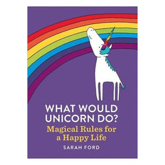 'What Would Unicorn Do?: Magical Rules For a Happy Life' Paperback Book by Sarah Ford