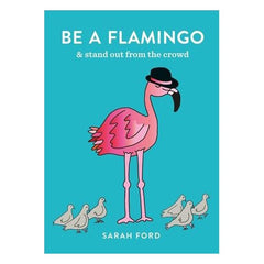 'Be a Flamingo: Stand Out from the Crowd' Paperback Book by Sarah Ford